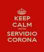 KEEP CALM VOTA SERVIDIO CORONA - Personalised Poster A1 size