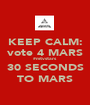 KEEP CALM: vote 4 MARS #mtvstars 30 SECONDS TO MARS - Personalised Poster A1 size