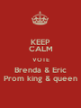 KEEP CALM VOTE Brenda & Eric Prom king & queen - Personalised Poster A1 size