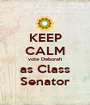 KEEP CALM vote Deborah as Class Senator - Personalised Poster A1 size