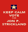KEEP CALM VOTE FOR JON P.  STRICKLAND - Personalised Poster A1 size