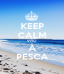 KEEP CALM VOU  À PESCA - Personalised Poster A1 size