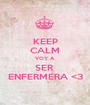 KEEP CALM VOY A  SER  ENFERMERA <3 - Personalised Poster A1 size