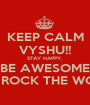 KEEP CALM VYSHU!! STAY HAPPY, BE AWESOME AND ROCK THE WORLD! - Personalised Poster A1 size