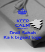 KEEP CALM Waise bhi Drall Sahab Ka k bigaad loge - Personalised Poster A1 size