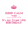 KEEP CALM     wait ... DON'T KEEP CALM It's my Sweet 16th BIRTHDAY - Personalised Poster A1 size