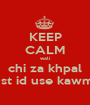 KEEP CALM wali chi za khpal 1st id use kawm - Personalised Poster A1 size