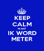 KEEP CALM WANT  IK WORD METER - Personalised Poster A1 size