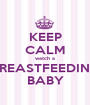 KEEP CALM watch a BREASTFEEDING BABY - Personalised Poster A1 size