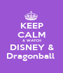 KEEP CALM & WATCH DISNEY & Dragonball  - Personalised Poster A1 size