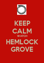 KEEP CALM WATCH HEMLOCK GROVE - Personalised Poster A1 size