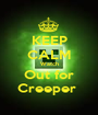 KEEP CALM Watch Out for Creeper  - Personalised Poster A1 size