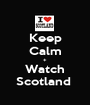 Keep Calm + Watch Scotland  - Personalised Poster A1 size