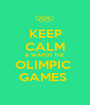 KEEP CALM & WATCH THE  OLIMPIC  GAMES  - Personalised Poster A1 size