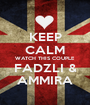 KEEP CALM WATCH THIS COUPLE FADZLI & AMMIRA - Personalised Poster A1 size