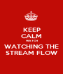 KEEP CALM WATCH WATCHING THE STREAM FLOW - Personalised Poster A1 size