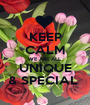 KEEP CALM WE ARE ALL UNIQUE & SPECIAL  - Personalised Poster A1 size