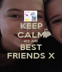 KEEP CALM WE ARE BEST FRIENDS X - Personalised Poster A1 size