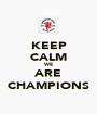 KEEP CALM WE ARE CHAMPIONS - Personalised Poster A1 size