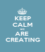KEEP CALM WE ARE  CREATING - Personalised Poster A1 size