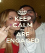 KEEP CALM WE ARE ENGAGED - Personalised Poster A1 size