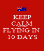 KEEP CALM WE ARE FLYING IN  10 DAYS - Personalised Poster A1 size