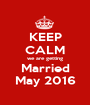 KEEP CALM we are getting Married May 2016 - Personalised Poster A1 size
