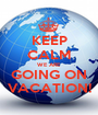 KEEP CALM WE ARE GOING ON VACATION! - Personalised Poster A1 size