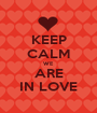 KEEP CALM WE ARE IN LOVE - Personalised Poster A1 size