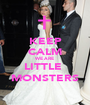 KEEP CALM WE ARE LITTLE  MONSTERS - Personalised Poster A1 size