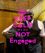KEEP CALM We Are NOT Engaged - Personalised Poster A1 size
