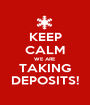 KEEP CALM WE ARE TAKING DEPOSITS! - Personalised Poster A1 size