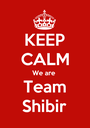 KEEP CALM We are  Team Shibir - Personalised Poster A1 size