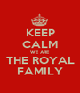 KEEP CALM WE ARE THE ROYAL FAMILY - Personalised Poster A1 size