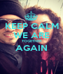 KEEP CALM WE ARE TOGETHER AGAIN  - Personalised Poster A1 size