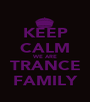 KEEP CALM WE ARE TRANCE FAMILY - Personalised Poster A1 size