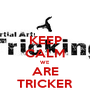 KEEP CALM WE ARE TRICKER - Personalised Poster A1 size