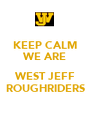 KEEP CALM WE ARE  WEST JEFF ROUGHRIDERS - Personalised Poster A1 size