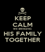 KEEP CALM WE BRINGING HIS FAMILY TOGETHER - Personalised Poster A1 size