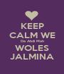 KEEP CALM WE Da Abdi Mah WOLES JALMINA - Personalised Poster A1 size