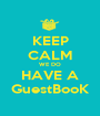 KEEP CALM WE DO HAVE A GuestBooK - Personalised Poster A1 size