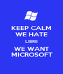 KEEP CALM WE HATE LIBRE WE WANT MICROSOFT - Personalised Poster A1 size