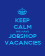 KEEP CALM WE HAVE JOBSHOP VACANCIES - Personalised Poster A1 size