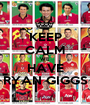 KEEP CALM WE HAVE RYAN GIGGS - Personalised Poster A1 size