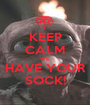 KEEP CALM WE HAVE YOUR SOCK! - Personalised Poster A1 size