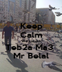 Keep Calm We Lazem Teb2a Ma3  Mr Belal - Personalised Poster A1 size