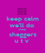 keep calm we'll do  sheep shaggers u t v  - Personalised Poster A1 size