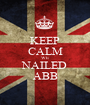 KEEP CALM WE NAILED ABB - Personalised Poster A1 size
