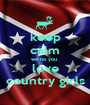 keep calm we no you  love country girls - Personalised Poster A1 size