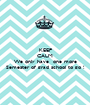 KEEP CALM . We only have  one more Semester of grad school to go ! - Personalised Poster A1 size